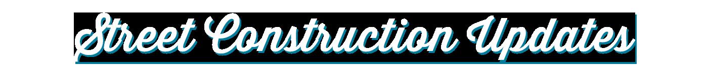 Street Construction Updates